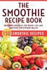 Thumbnail The Smoothie Recipe Book: 150 Smoothie Recipes Including Smo