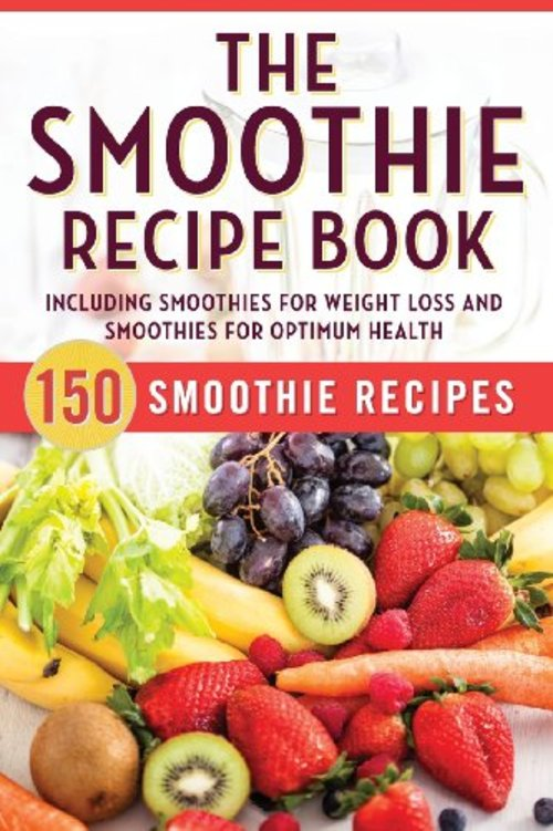 Product picture The Smoothie Recipe Book: 150 Smoothie Recipes Including Smo